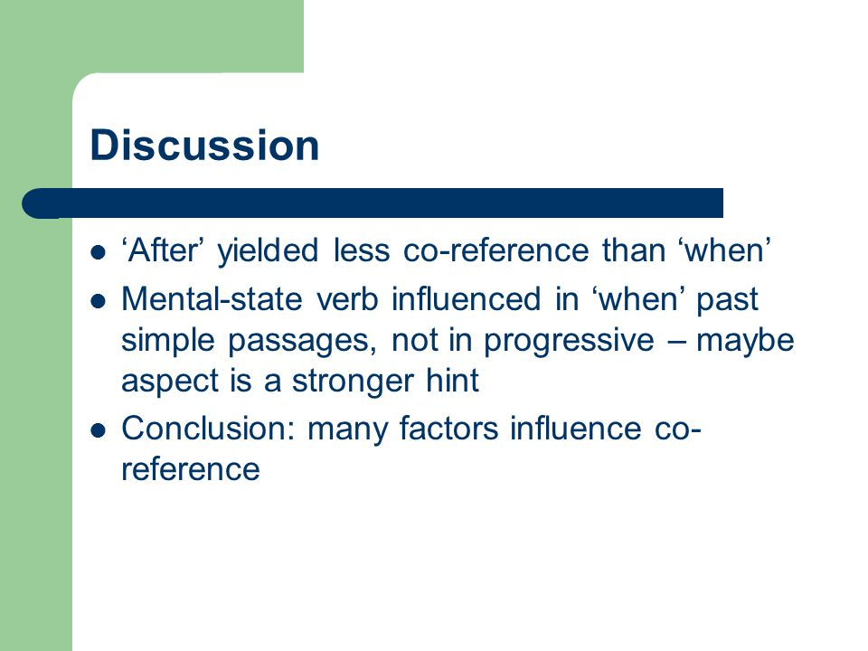 Discussion 'After' yielded less co-reference than 'when'
