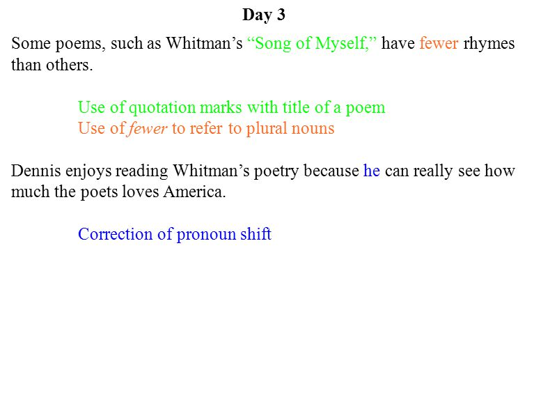 Day 3 Some poems, such as Whitman's Song of Myself, have fewer rhymes than others. Use of quotation marks with title of a poem.