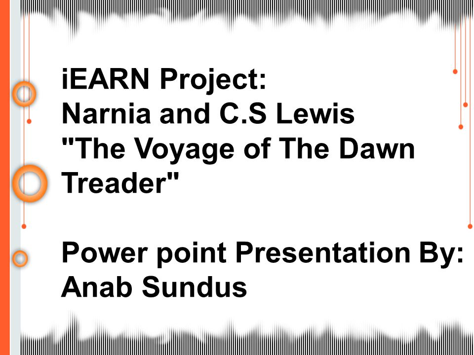 iEARN Project: Narnia and C.S Lewis. The Voyage of The Dawn Treader Power point Presentation By: