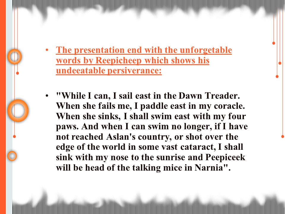 The presentation end with the unforgetable words by Reepicheep which shows his undeeatable persiverance: