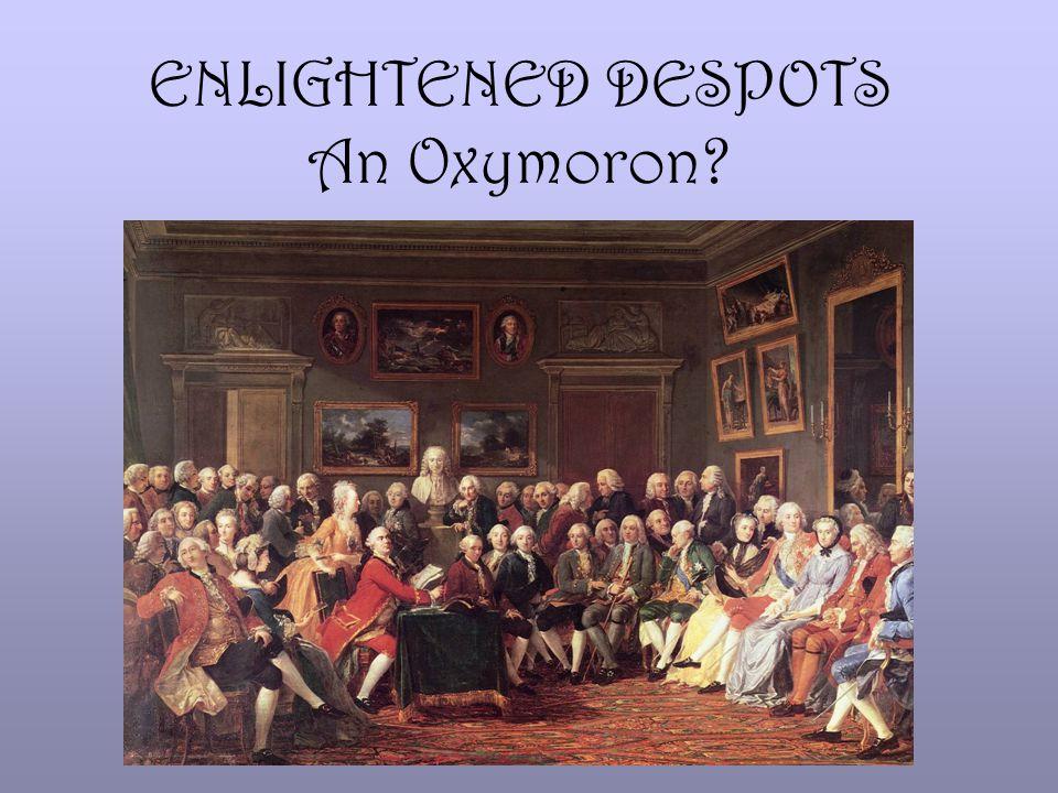 ENLIGHTENED DESPOTS An Oxymoron