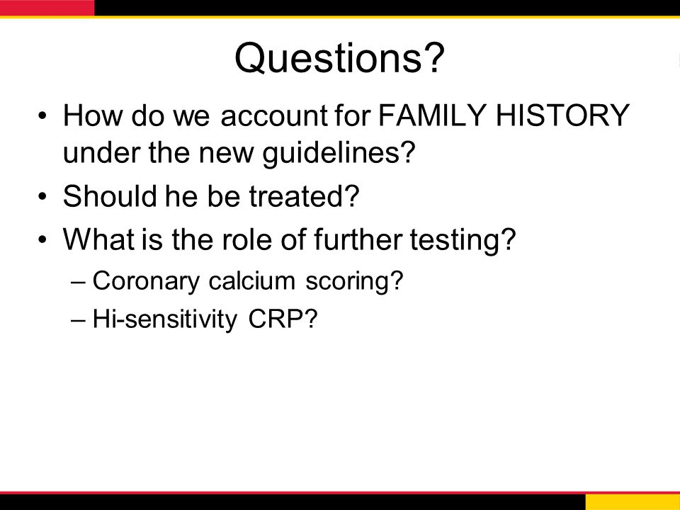 Questions How do we account for FAMILY HISTORY under the new guidelines Should he be treated What is the role of further testing