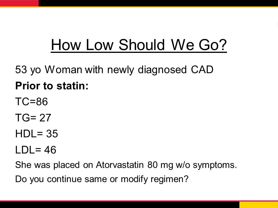 How Low Should We Go 53 yo Woman with newly diagnosed CAD