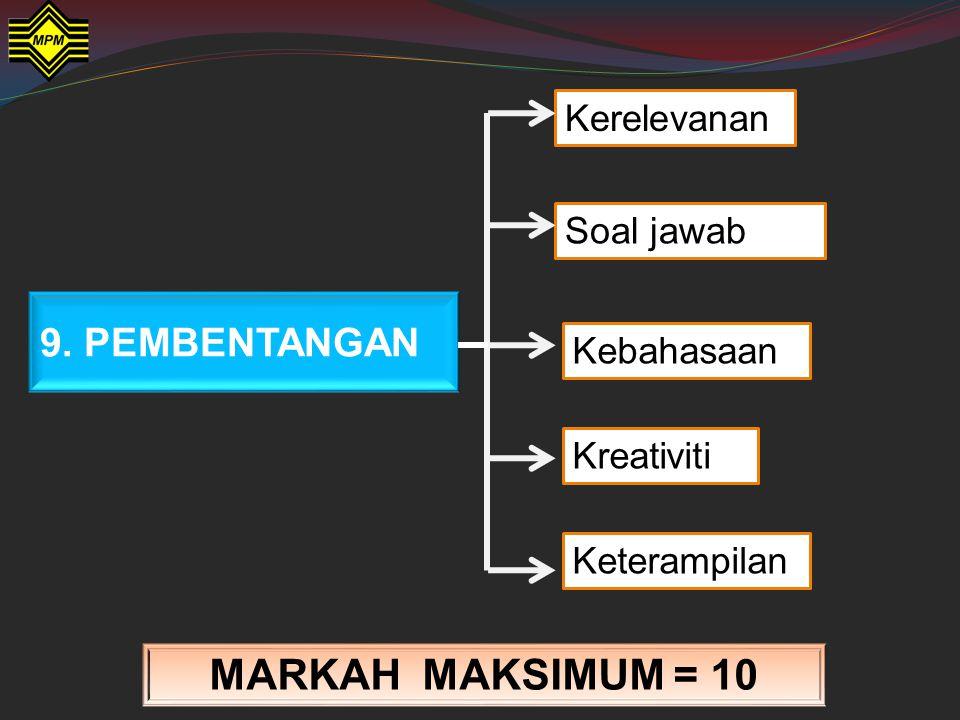 MARKAH MAKSIMUM = 10 9. PEMBENTANGAN Kerelevanan Soal jawab Kebahasaan