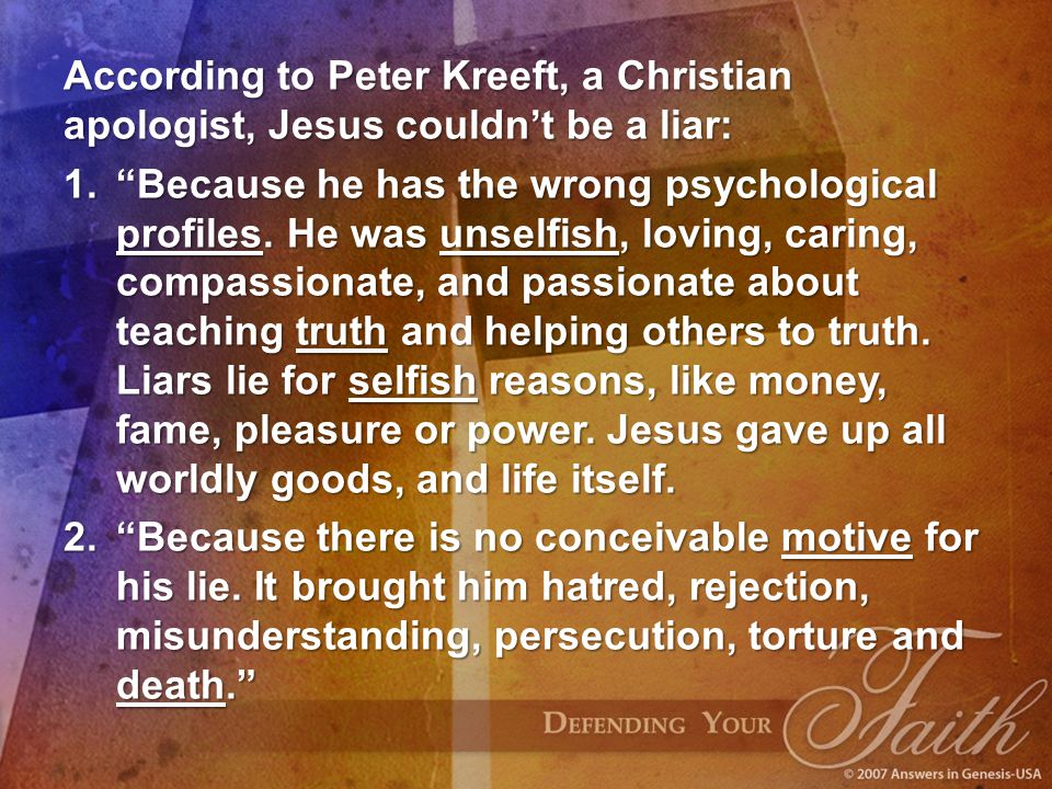 According to Peter Kreeft, a Christian apologist, Jesus couldn't be a liar: