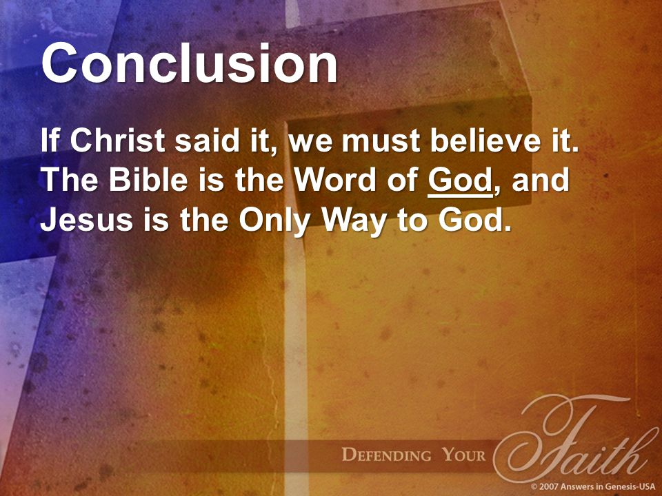 Conclusion If Christ said it, we must believe it.