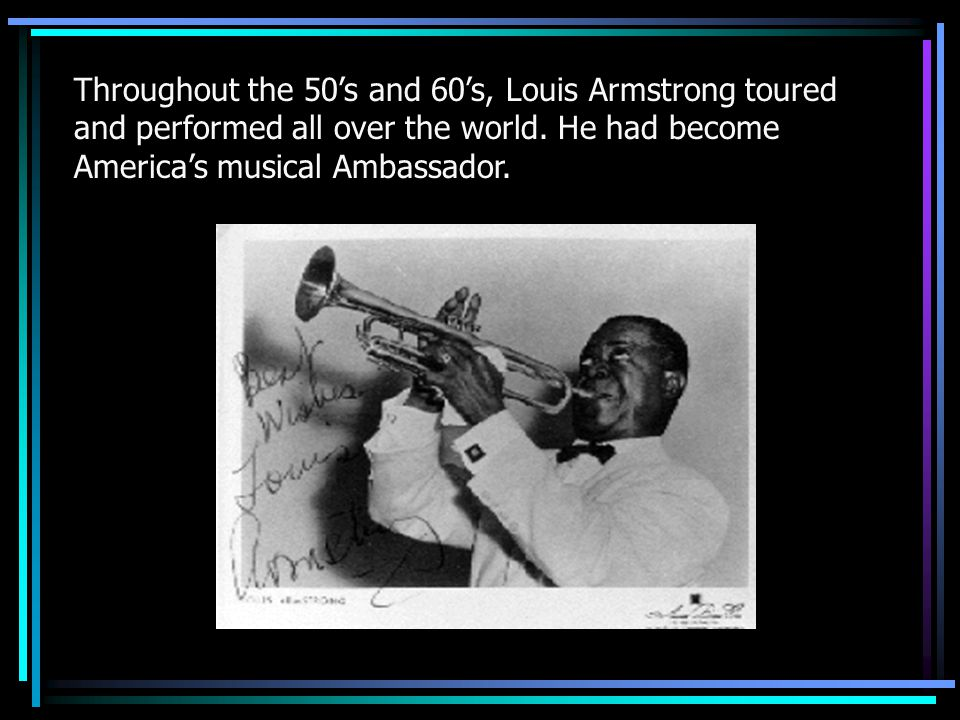 Throughout the 50's and 60's, Louis Armstrong toured and performed all over the world.