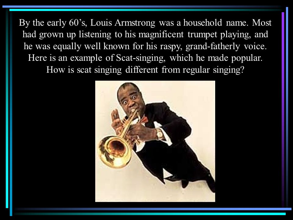 By the early 60's, Louis Armstrong was a household name
