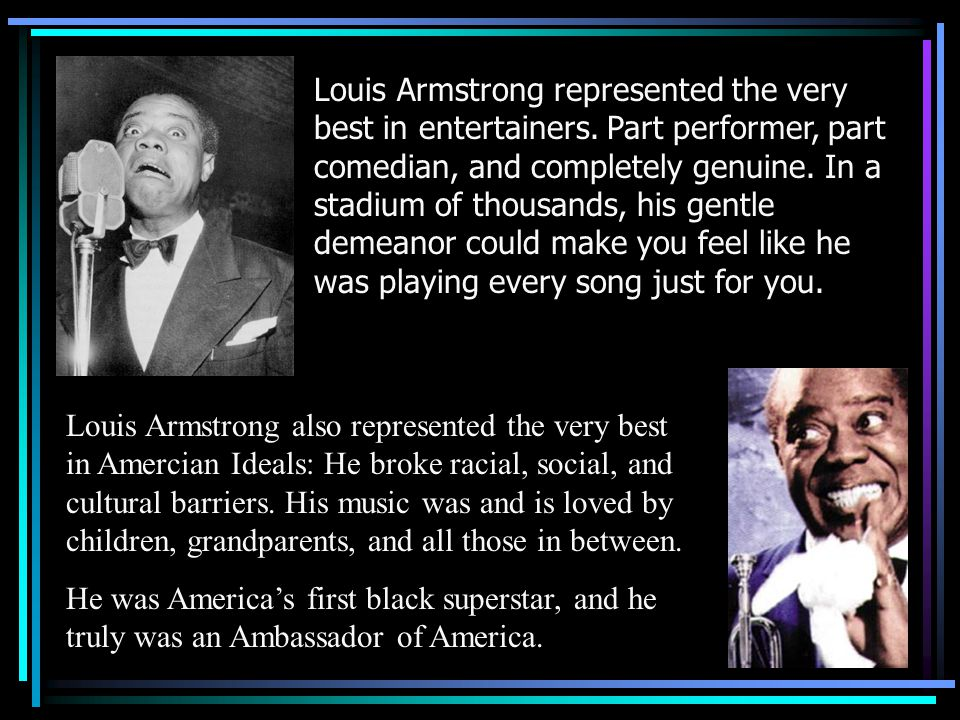 Louis Armstrong represented the very best in entertainers