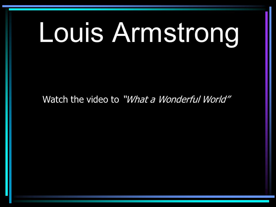 Watch the video to What a Wonderful World