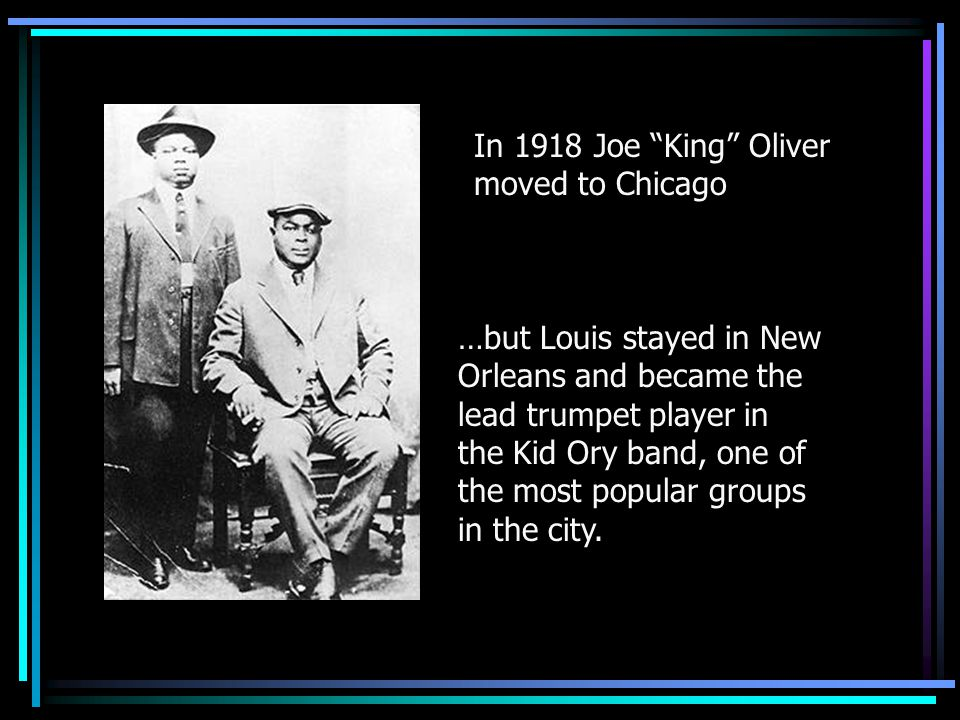 In 1918 Joe King Oliver moved to Chicago