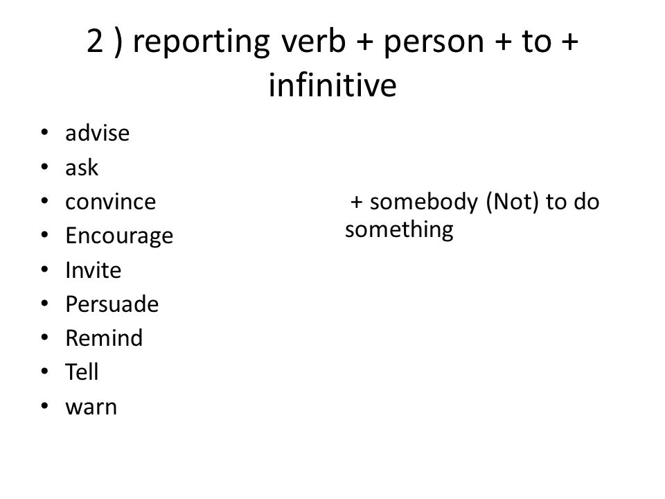 2 ) reporting verb + person + to + infinitive