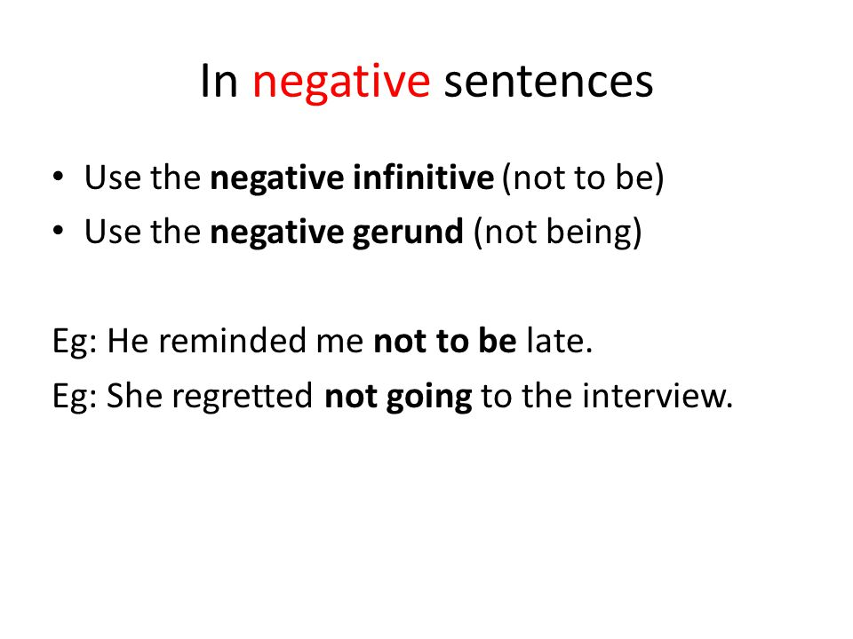 In negative sentences Use the negative infinitive (not to be)