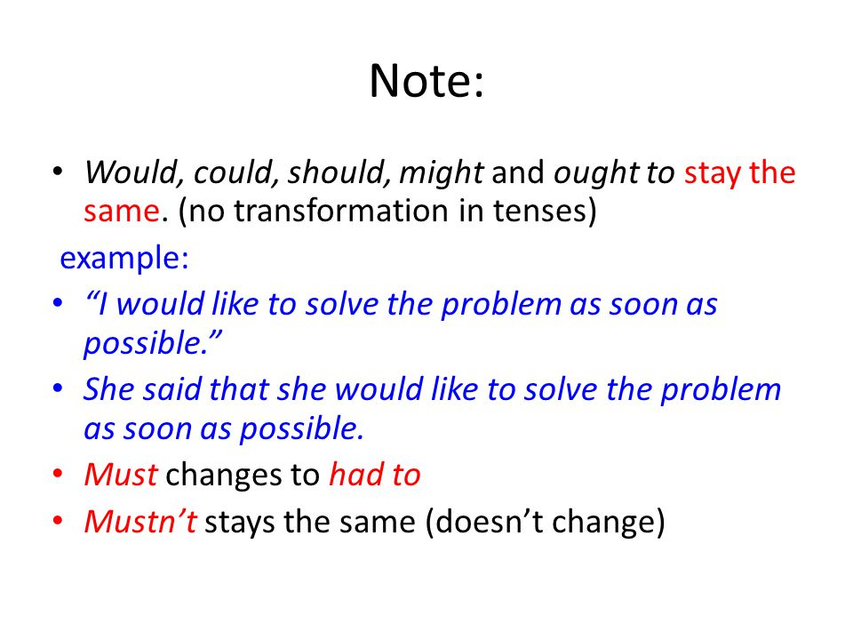Note: Would, could, should, might and ought to stay the same. (no transformation in tenses) example:
