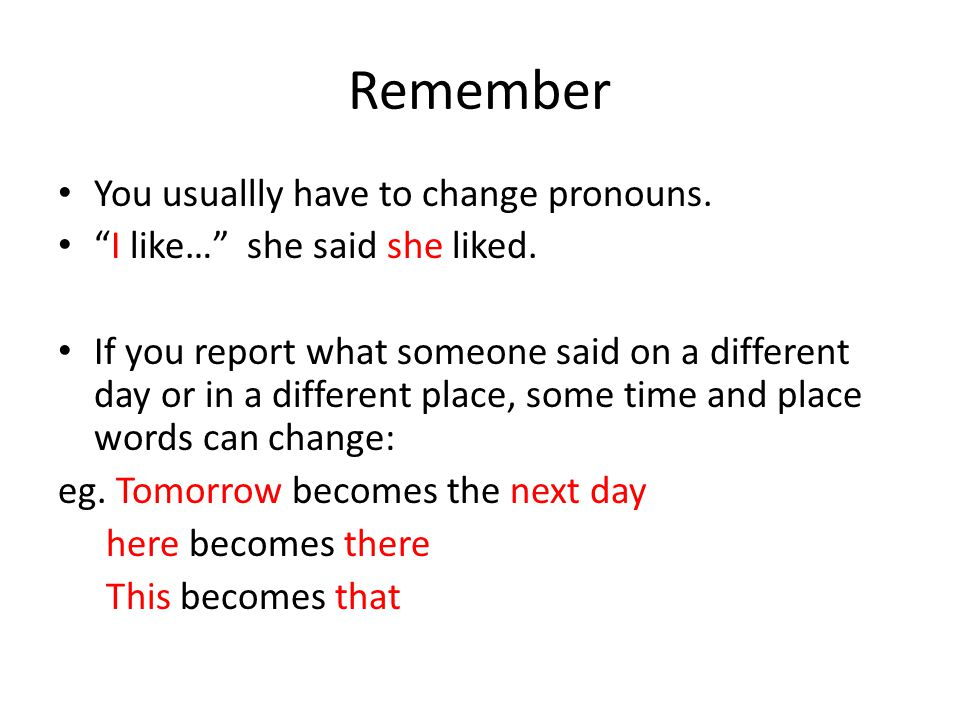 Remember You usuallly have to change pronouns.