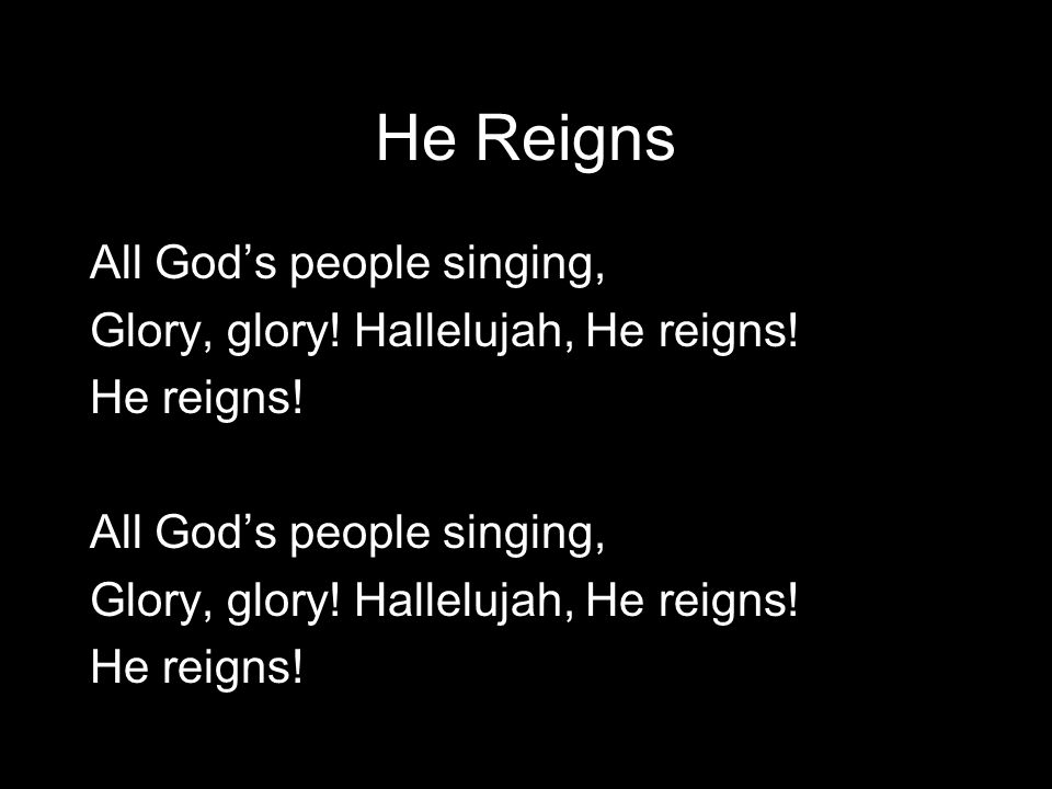 He Reigns All God's people singing,