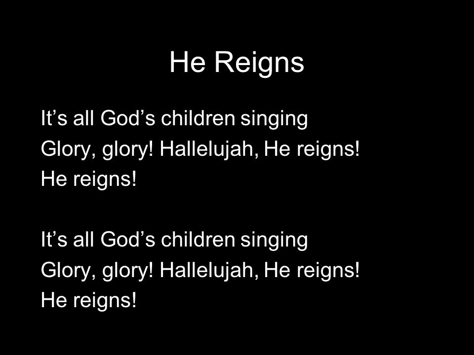 He Reigns It's all God's children singing