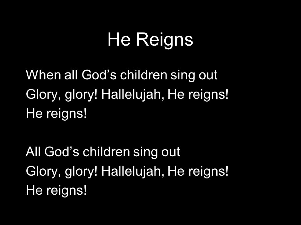 He Reigns When all God's children sing out