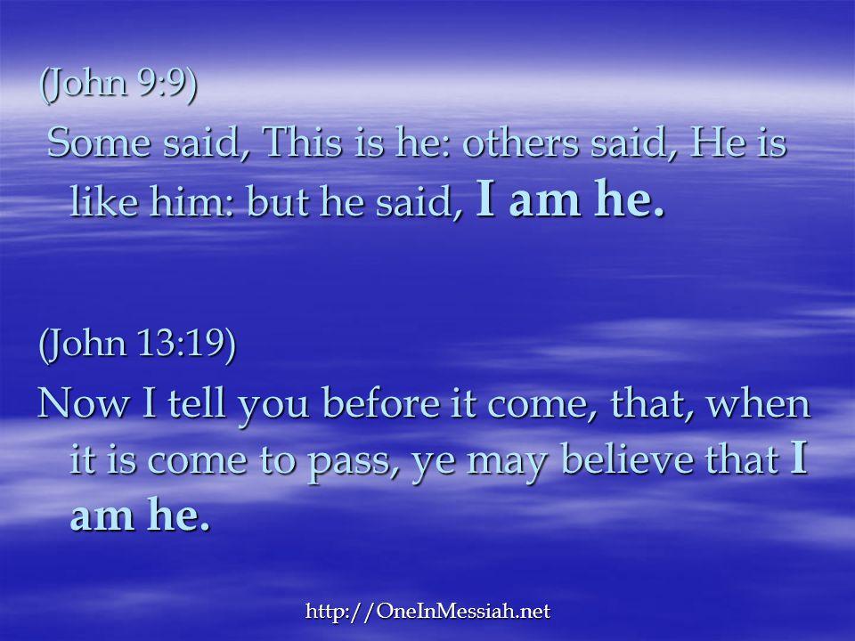 (John 9:9) Some said, This is he: others said, He is like him: but he said, I am he. (John 13:19)