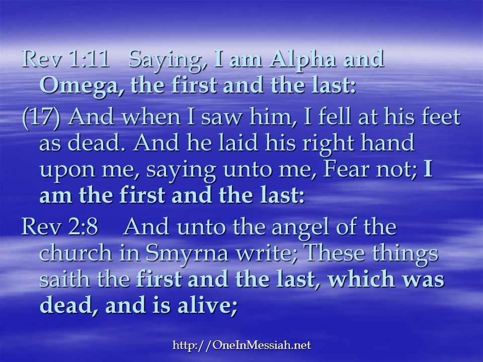 Rev 1:11 Saying, I am Alpha and Omega, the first and the last: