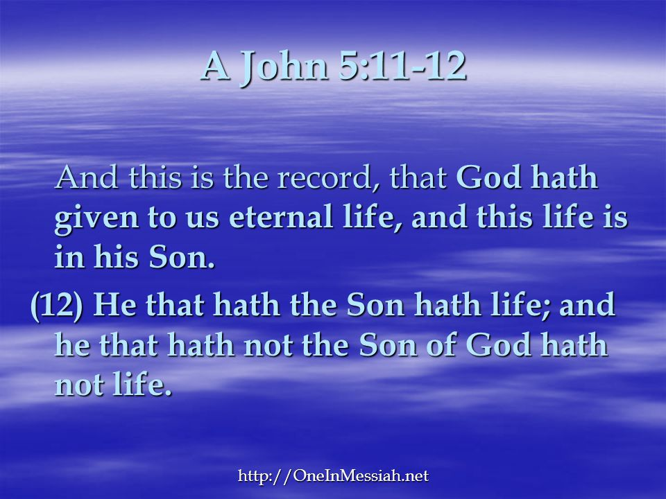 A John 5:11-12 And this is the record, that God hath given to us eternal life, and this life is in his Son.
