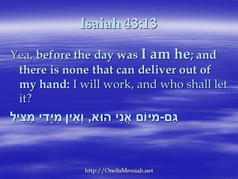 Isaiah 43:13 גַּם-מִיּוֹם אֲנִי הוּא, וְאֵין מִיָּדִי מַצִּיל