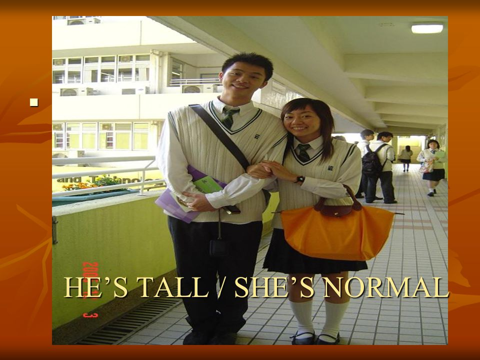 HE'S TALL / SHE'S NORMAL