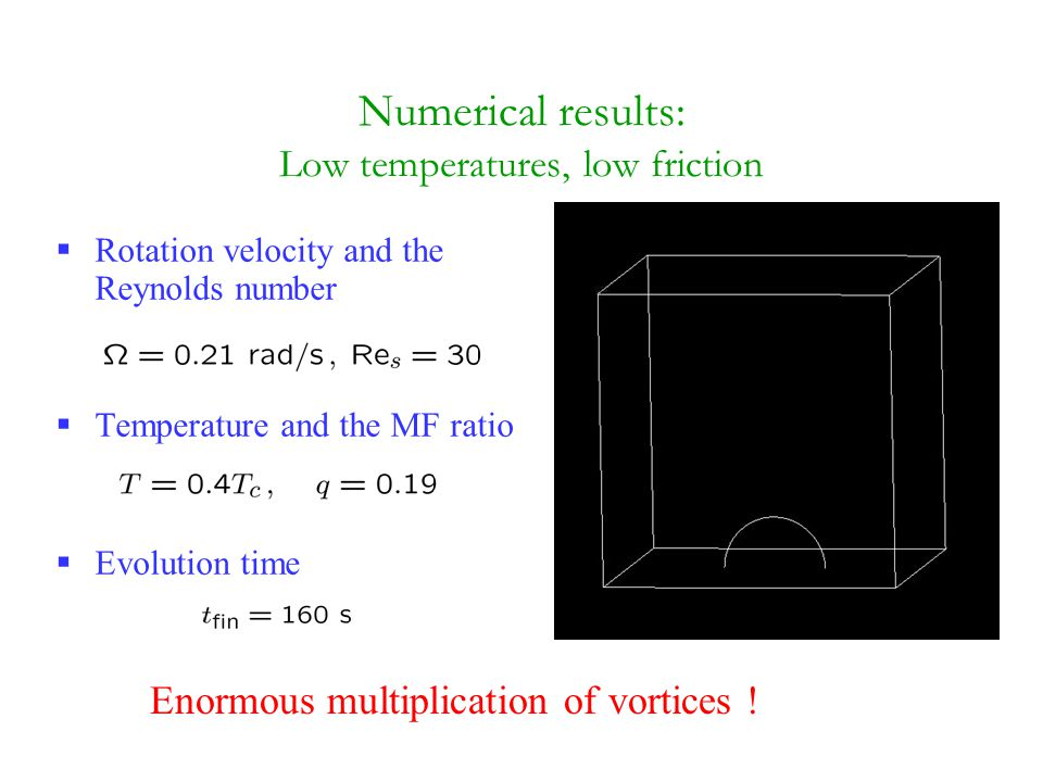 Numerical results: Low temperatures, low friction