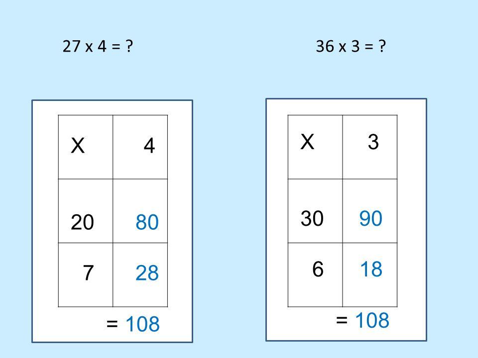 27 x 4 = 36 x 3 = X 3. 30 90. 6 18.