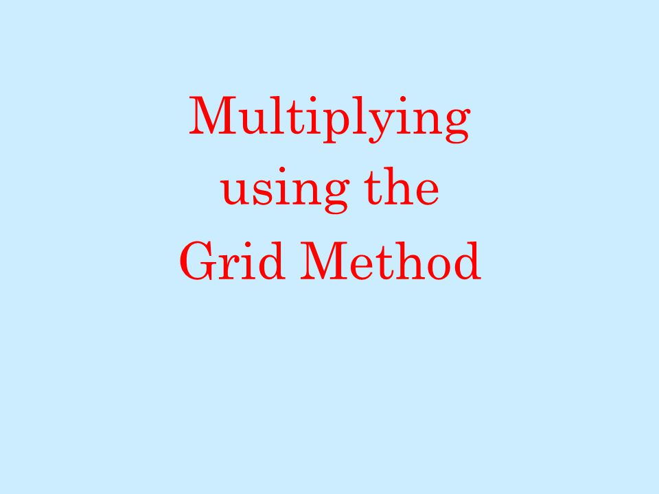 Multiplying using the Grid Method