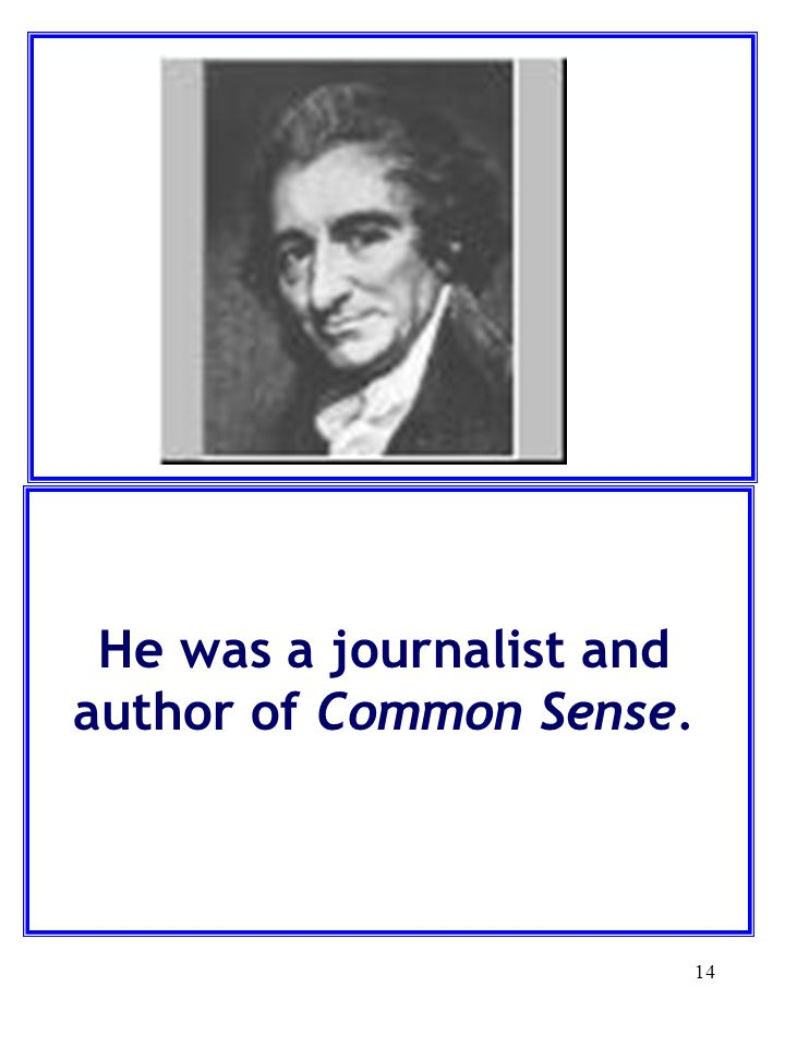 He was a journalist and author of Common Sense.