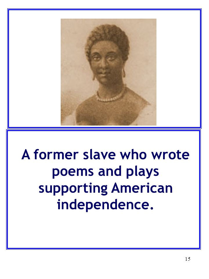 A former slave who wrote poems and plays supporting American independence.