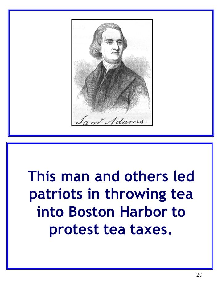 This man and others led patriots in throwing tea into Boston Harbor to protest tea taxes.