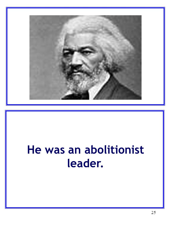 He was an abolitionist leader.