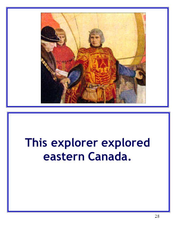 This explorer explored eastern Canada.