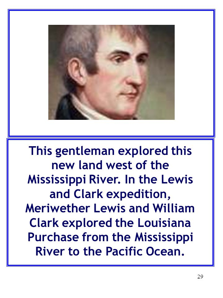 This gentleman explored this new land west of the Mississippi River