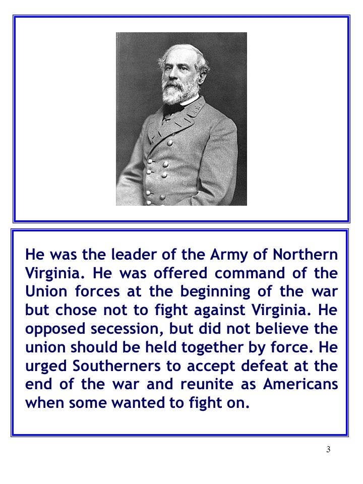 He was the leader of the Army of Northern Virginia