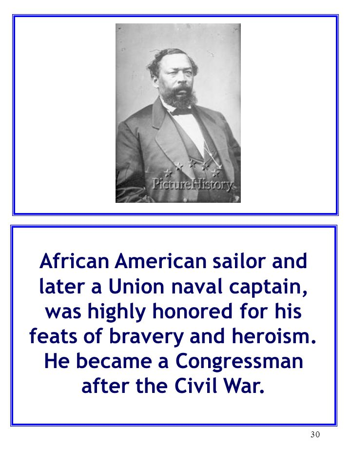 African American sailor and later a Union naval captain, was highly honored for his feats of bravery and heroism.