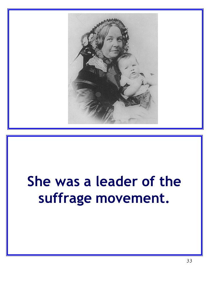 She was a leader of the suffrage movement.