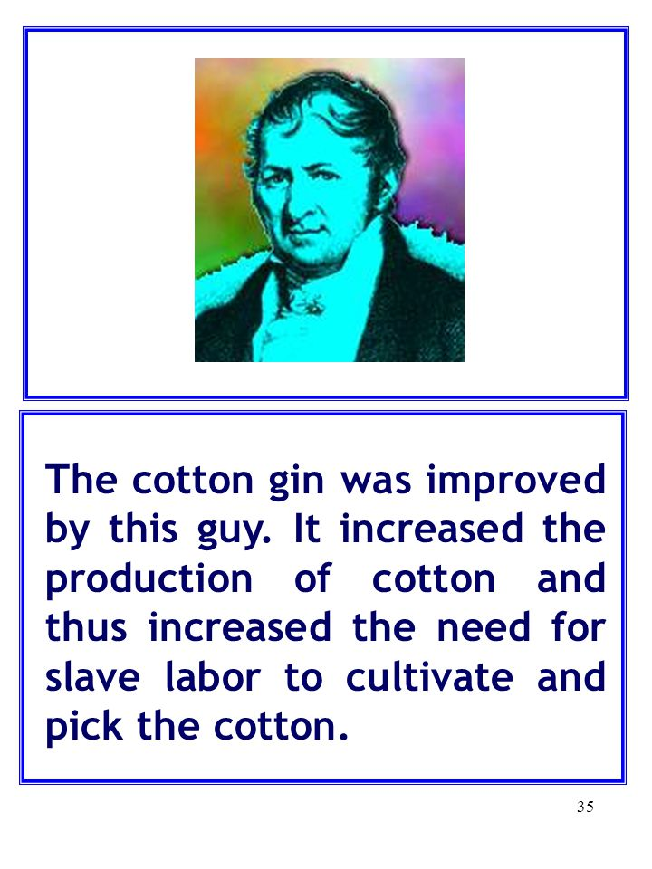 The cotton gin was improved by this guy