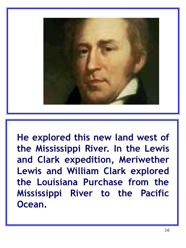 He explored this new land west of the Mississippi River
