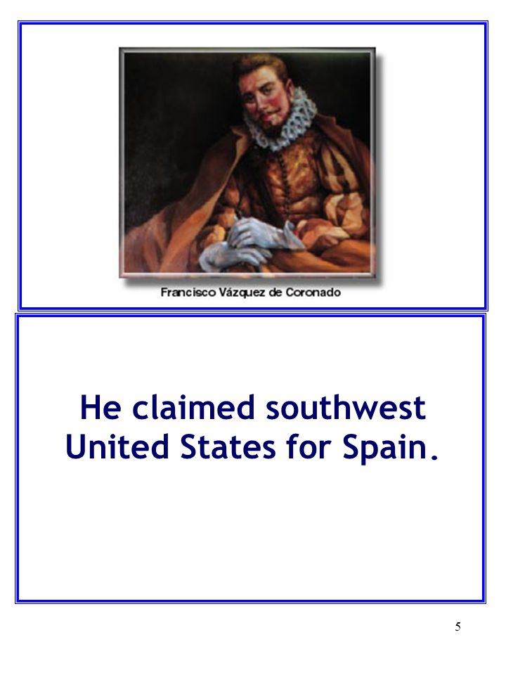He claimed southwest United States for Spain.