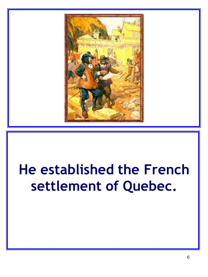 He established the French settlement of Quebec.