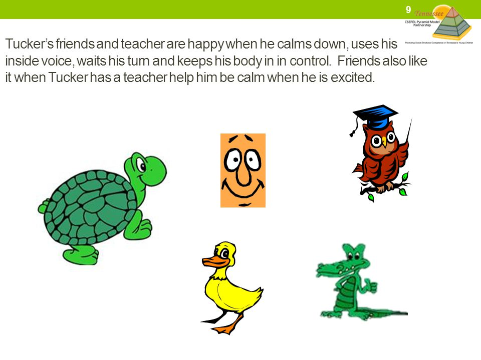 Tucker's friends and teacher are happy when he calms down, uses his inside voice, waits his turn and keeps his body in in control.