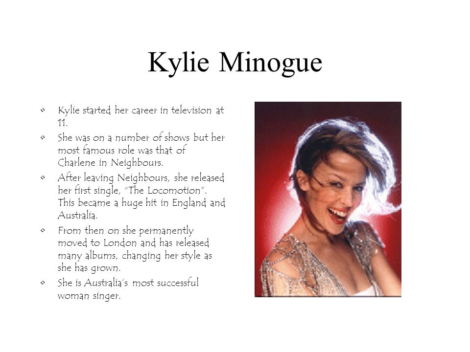 Kylie Minogue Kylie started her career in television at 11.