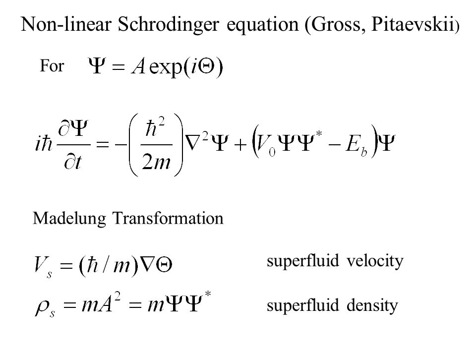 Non-linear Schrodinger equation (Gross, Pitaevskii)