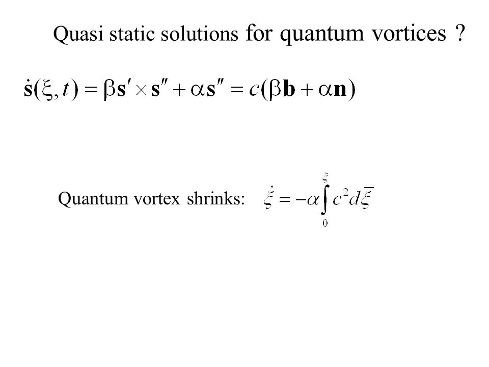 Quasi static solutions for quantum vortices