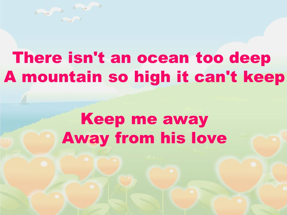 There isn t an ocean too deep A mountain so high it can t keep