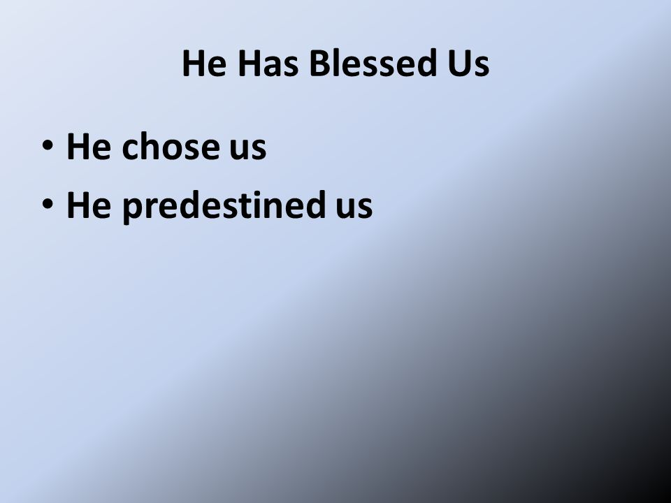 He Has Blessed Us He chose us He predestined us