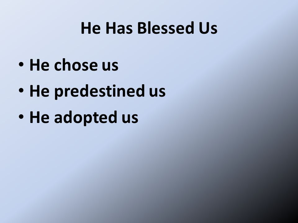 He Has Blessed Us He chose us He predestined us He adopted us